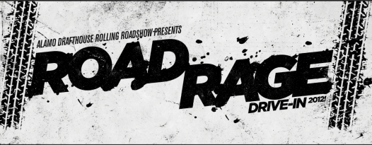The Alamo Drafthouse Rolling Roadshow presents: ROAD RAGE DRIVE-IN 2012!