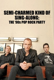 SEMI-CHARMED KIND OF SING-ALONG: The '90s Pop Rock Party