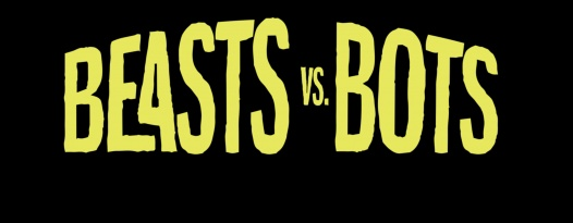 """BEASTS VS BOTS"" IS COMING!"