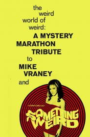 THE WEIRD WORLD OF WEIRD: A MYSTERY MARATHON TRIBUTE TO MIKE VRANEY AND SOMETHING WEIRD VIDEO