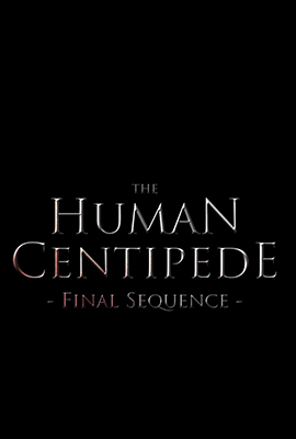 THE HUMAN CENTIPEDE PART III - FINAL SEQUENCE
