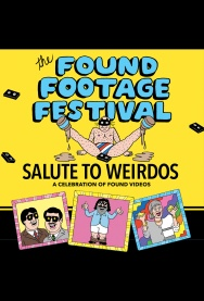 FOUND FOOTAGE FESTIVAL: A Salute to Weirdos