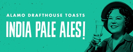 Alamo Drafthouse Toasts: India Pale Ales!